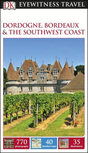 Dk Eyewitness Travel Guide Dordogne, Bordeaux And The Southwest Coast