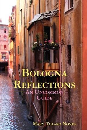 Bologna Reflections, An Uncommon Guide