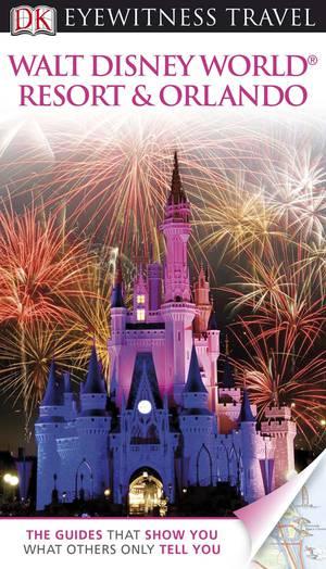 Dk Eyewitness Travel Guide: Walt Disney World Resort & Orlando