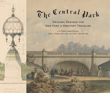 Central Park: Original Designs From The Greensward To The Gre