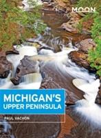 Moon Michigan's Upper Peninsula (third Edition)