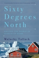 Sixty Degrees North - Around The World In Search Of Home