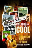 Cleveland`s Catalog Of Cool - An Irreverent Guide To The Land