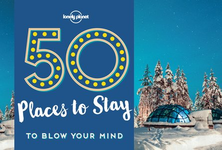 50 Places To Stay To Blow Your Mind