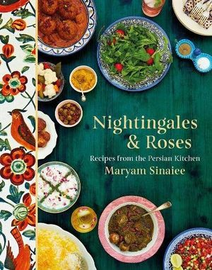 Nightingales and Roses: Recipes from the Persian Kitchen