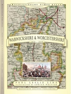 Revolutionary Times Atlas Of Warwickshire And Worcestershire - 1830-1840