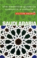 Saudi Arabia - Culture Smart! The Essential Guide To Customs & Culture