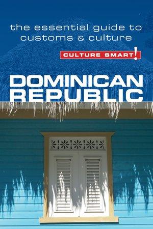 Dominican Republic - Culture Smart! The Essential Guide To Customs & Culture
