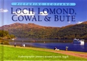 Loch Lomond, Cowal & Bute: Picturing Scotland