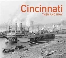 Cincinnati Then And Now