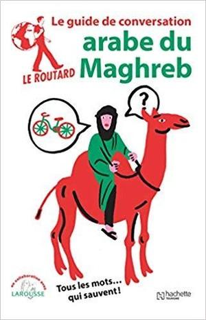 Arabe du Maghreb guide de conversation maroc./tunis./algérien