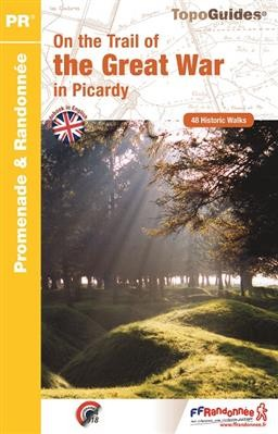 Picardy - On the Trail of the Great War 48 Historic Walks