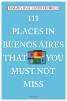111 Places In Buenos Airesthat You Must Not Miss
