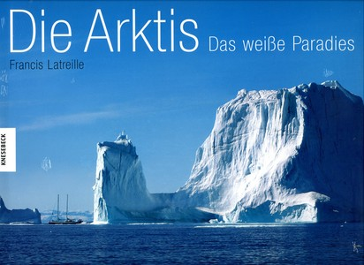 Arktis. Das Weisse Paradies Knesebeck