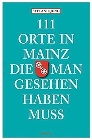 111 Orte In Mainz Man Gesehen Haben Muss