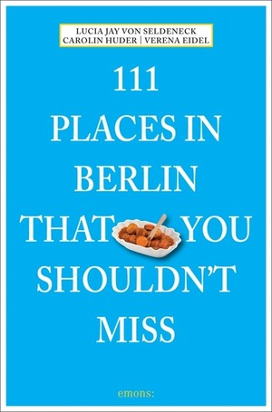 111 Places Berlin That You Shouldnt Miss