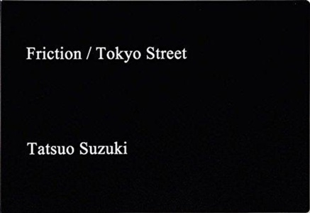 Tatsuo Suzuki: Friction / Tokyo Streets