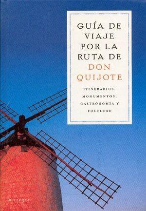 Don Quijote. Guia De Viaje Por La Ruta