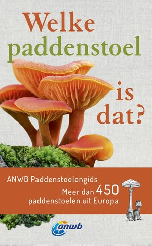 Welke paddenstoel is dat? ANWB Paddenstoelengids