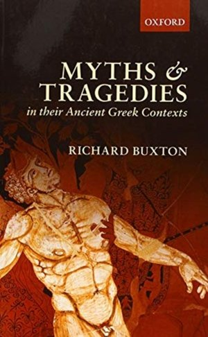 Myths And Tragedies In Their Ancient Greek Contexts