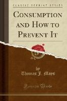 Consumption and How to Prevent It (Classic Reprint)