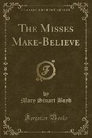 The Misses Make-Believe (Classic Reprint)