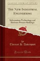 The New Industrial Engineering: Information Technology and Business Process Redesign (Classic Reprint)