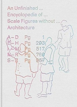 Unfinished Encyclopedia Of Scale Figures Without Architecture