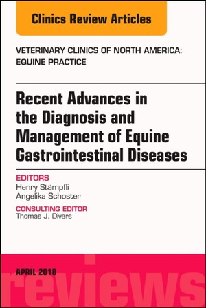 Equine Gastroenterology, An Issue Of Veterinary Clinics Of North America: Equine Practice