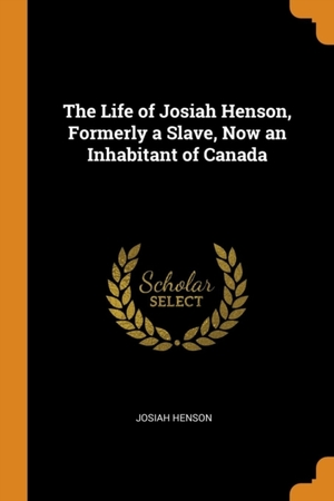 Life Of Josiah Henson, Formerly A Slave, Now An Inhabitant Of Canada