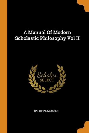 Manual Of Modern Scholastic Philosophy Vol Ii