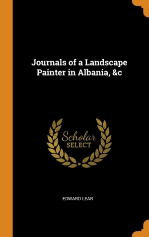 Journals Of A Landscape Painter In Albania, &c