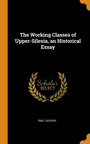 Working Classes Of Upper-silesia, An Historical Essay