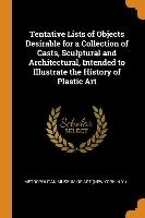 Tentative Lists Of Objects Desirable For A Collection Of Casts, Sculptural And Architectural, Intended To Illustrate The History Of Plastic Art