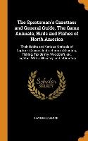 Sportsman's Gazetteer And General Guide. The Game Animals, Birds And Fishes Of North America