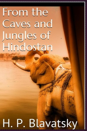 From The Caves And Jungles Of Hindostan By H. P. Blavatsky