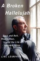 A Broken Hallelujah - Rock 'n' Roll, Redemption, and the Life of Leonard Cohen