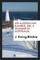 Australian Ramble, Or, A Summer In Australia