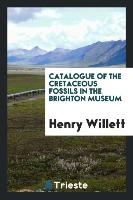 Catalogue Of The Cretaceous Fossils In The Brighton Museum