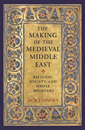 Making Of The Medieval Middle East