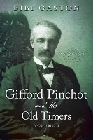 Gifford Pinchot And The Old Timers
