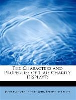 Characters And Properties Of True Charity Display'd