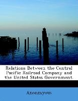 Relations Between The Central Pacific Railroad Company And The United States Government.