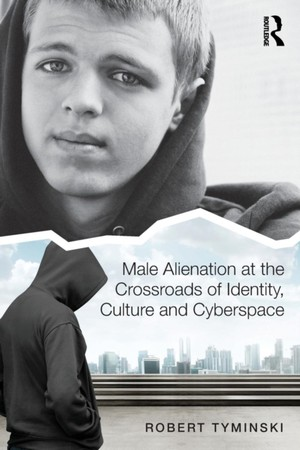 Male Alienation At The Crossroads Of Identity, Culture And Cyberspace