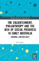 Enlightenment, Philanthropy And The Idea Of Social Progress In Early Australia