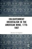 Enlightenment Orientalism In The American Mind, 1770-1807