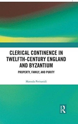 Clerical Continence In Twelfth-century England And Byzantium