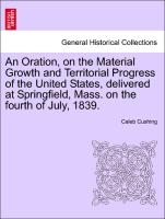Oration, On The Material Growth And Territorial Progress Of The United States, Delivered At Springfield, Mass. On The Fourth Of July, 1839.
