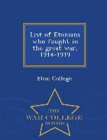 List Of Etonians Who Fought In The Great War, 1914-1919 - War College Series