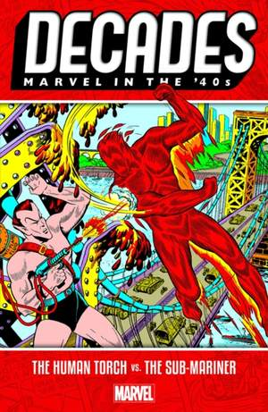 Decades: Marvel In The 40s - The Human Torch Vs. The Sub-mariner
